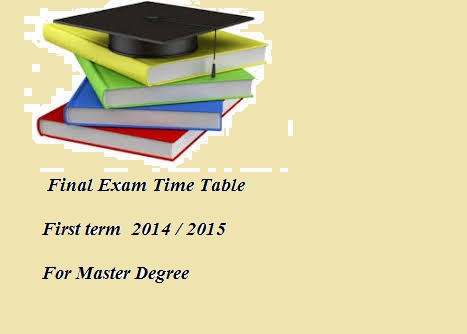 Final Exam Time Table  First term  2014 / 2015  For Master Degree